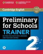 PRELIMINARY FOR SCHOOLS TRAINER 2 SIX PRACTICE TESTS WITH ANSWERS AND TEACHER'S