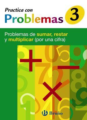 3 PRACTICA CON PROBLEMAS DE SUMAR, RESTAR Y MULTIPLICAR (POR UNA CIFRA)