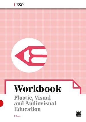 WORKBOOK. PLASTIC, VISUAL AND AUDIOVISUAL EDUCATION I ESO