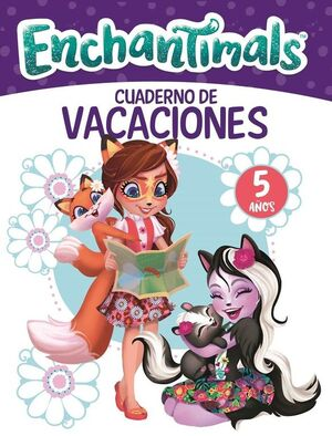 ENCHANTIMALS. CUADERNO DE VACACIONES - 5 AÑOS (CUADERNOS DE VACACIONES DE ENCHAN