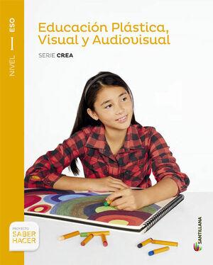 EDUCACIÓN PLÁSTICA, VISUAL Y AUDIOVISUAL SERIE CREA NIVEL I ESO SABER HACER